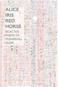 Cover of Gozo Yoshimasu's Alice Iris Red Horse translated poems edited by Forrest Gander.