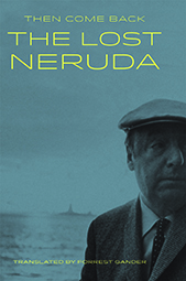 Cover of Pablo Neruda's Then Come Back translated by Forrest Gander.