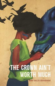 Cover of Hanif Abdurraqib's The Crown Ain't Worth Much.