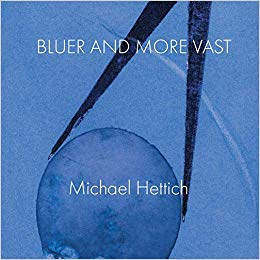 Cover of Bluer and More Vast by Michael Hettich.