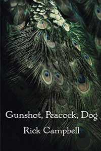 Cover of Rick Campbell's Gunshot, Peacock, Dog