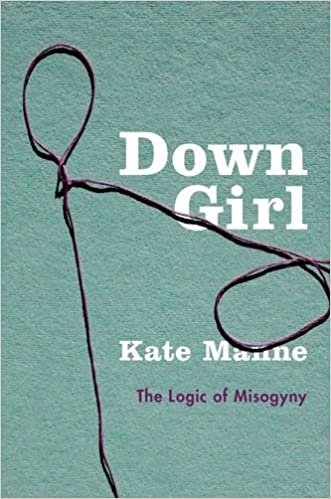 Cover of Kate Manne's Down Girl: The Logic of Misogyny.